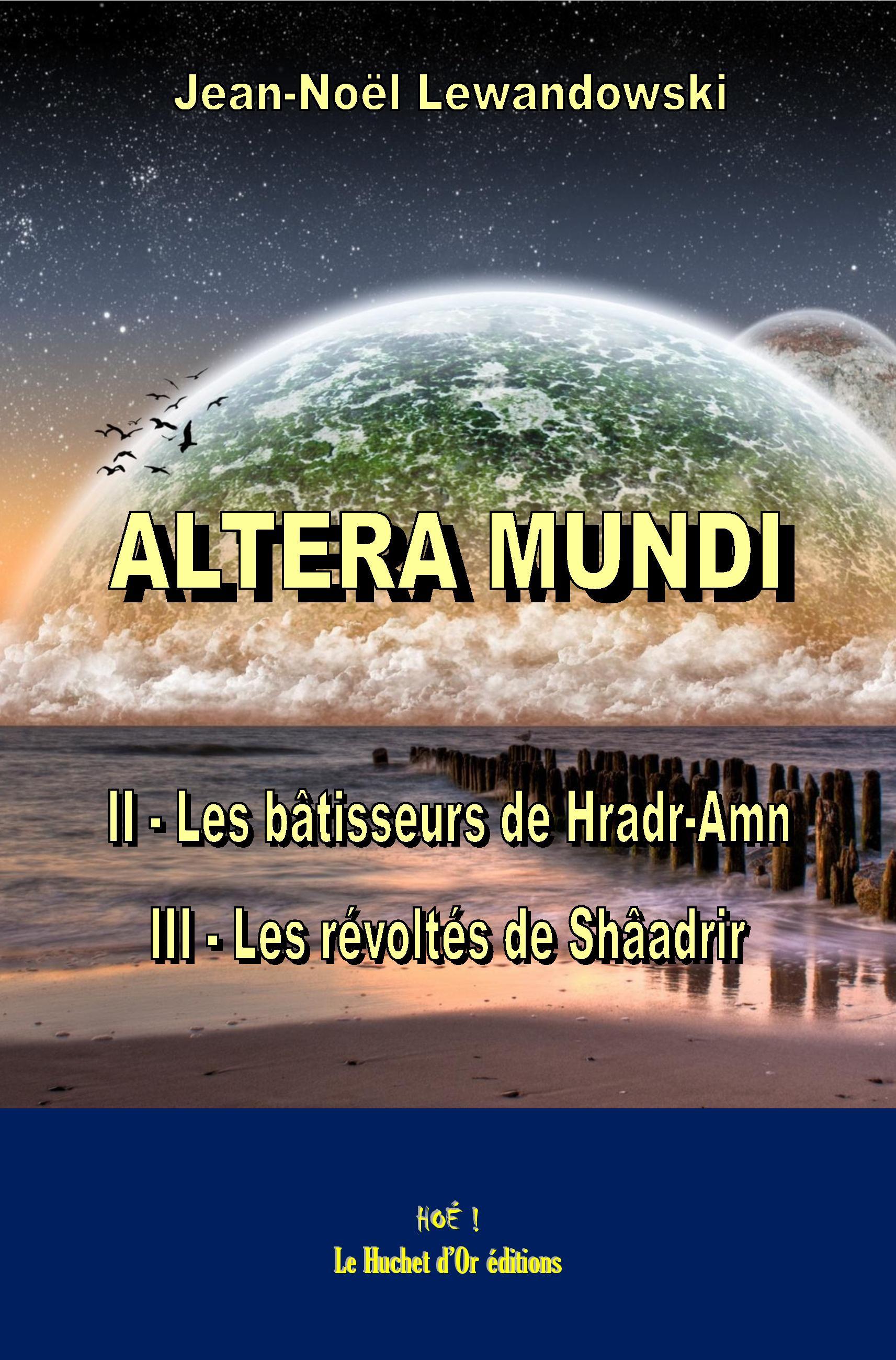 ALTERA MUNDI Les bâtisseurs de Hradr-Amn et Les révoltés de Shâadrir